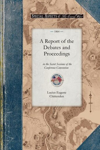 A Report of the Debates and Proceedings: For Proposing Amendments to the Constitution of the United States by Lucius Chittenden