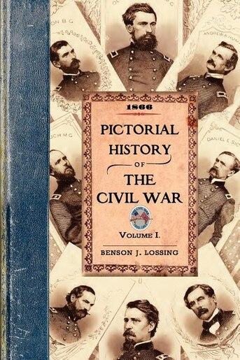 Pictorial History Of The Civil War V1: Volume One de Benson Lossing