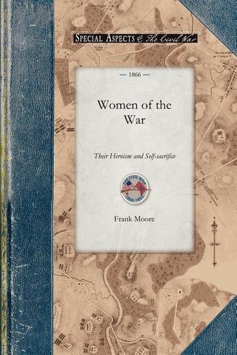 Women of the War: Their Heroism And Self-sacrifice by Frank Moore