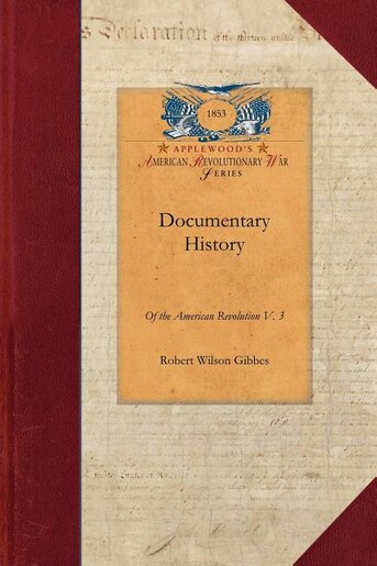 Documentary History Of The American Revolution by Robert Gibbes