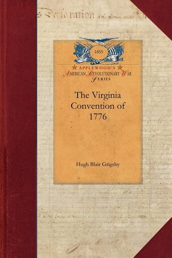 The Virginia Convention of 1776 by Hugh Grigsby