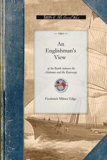 An Englishman's View Of The Battle Between The Alabama And The Kearsarge by Frederick Edge