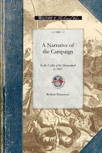 A Narrative Of The Campaign In The Valley Of The Shenandoah In 1861 by Robert Patterson