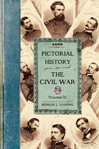 Pictorial History Of The Civil War V2: Volume Two by Benson Lossing