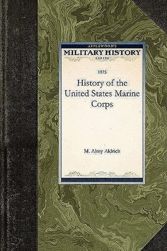History Of The United States Marine Corps by M. Aldrich