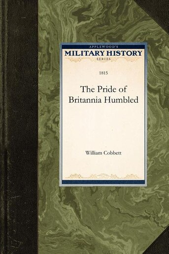 The Pride Of Britannia Humbled by William Cobbett