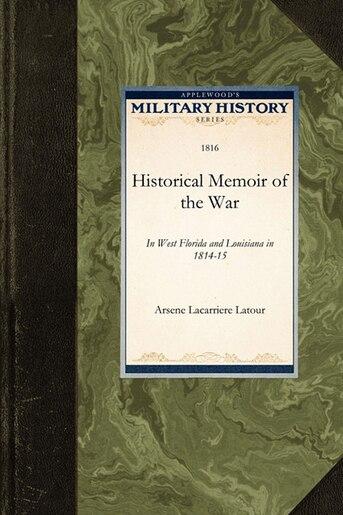 Historical Memoir Of The War by Arsene Latour