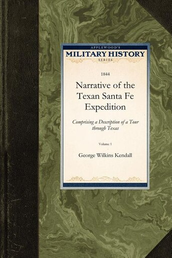 Narrative Of The Texan Santa Fe Expedition by George Kendall