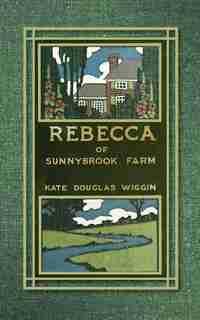 Rebecca of Sunnybrook Farm by Kate Wiggin