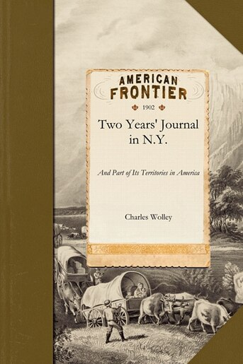 A Two Years' Journal In New York And Part Of Its Territories In America by Charles Wolley