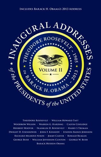 Inaugural Addresses Of The Presidents V2: Volume 2: Theodore Roosevelt (1905) To Barack H. Obama (2013) (updated) by Applewood Books