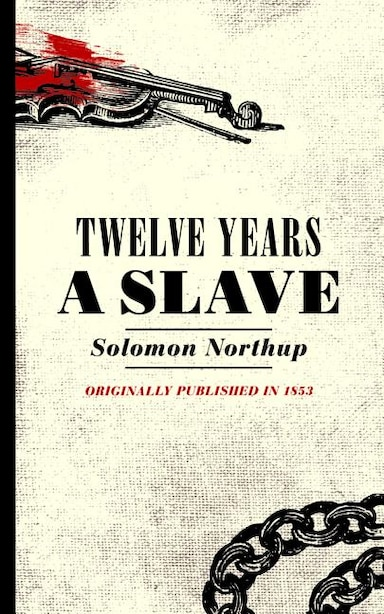 Twelve Years A Slave: Narrative Of Solomon Northup, A Citizen Of New York, Kidnapped In Washington City In 1841 by Solomon Northup