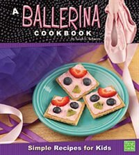 A Ballerina Cookbook: Simple Recipes for Kids