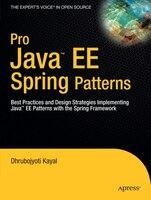 Pro Java  EE Spring Patterns: Best Practices and Design Strategies Implementing Java EE Patterns…