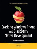 Cracking Windows Phone and Blackberry Native Development: Cross-Platform Mobile Apps Without the…