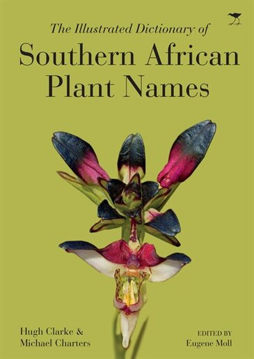 The Illustrated Dictionary Of Southern African Plant Names by Hugh Gascoyne Clarke