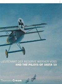 Lieutenant Der Reserve Werner Voss And The Pilots Of Jasta 10 by Thomas Crean