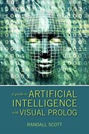 A Guide To Artificial Intelligence With Visual Prolog by Randall Scott
