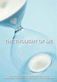 The Thought Of Me: Journal Once A Year. Shape The Story Of Your Life.:  A Recorded Account Of…