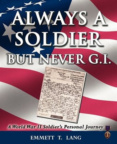 Always A Soldier But Never G.i.: A World War Ii Soldier's Personal Journey by Emmett T Lang