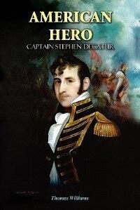 American Hero: Captain Stephen Decatur by Thomas Williams
