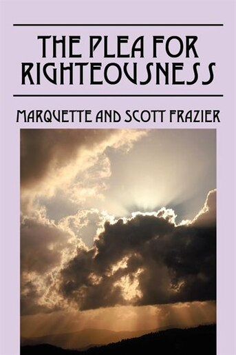 The Plea For Righteousness by Scott Frazier