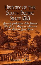 History Of The South Pacific Since 1513: Chronicle Of Australia, New Zealand, New Guinea, Polynesia…