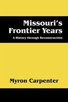 Missouri's Frontier Years: A History Through Reconstruction