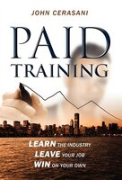 Paid Training: Learn The Industry,  Leave Your Job, Win On Your Own