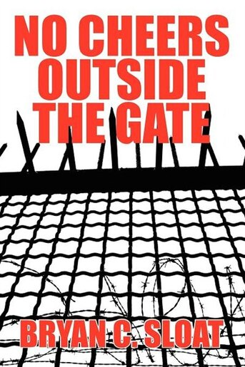 No Cheers Outside The Gate by Bryan C Sloat