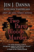 Two Parts Bloody Murder: Abbott and Lowell Forensic Mysteries