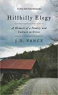 Hillbilly Elegy: A Memoir Of A Family And Culture In Crisis by J. D. Vance