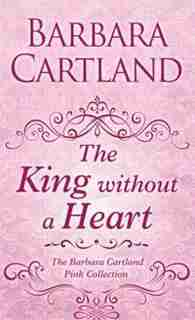 The King Without A Heart: (Large  Print) by Barbara Cartland
