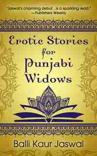 Erotic Stories For Punjabi Widows: (Large  Print) by Balli Kaur Jaswal