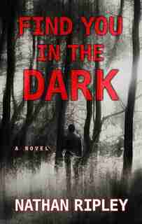 Find You In The Dark: (Large  Print) by Nathan Ripley