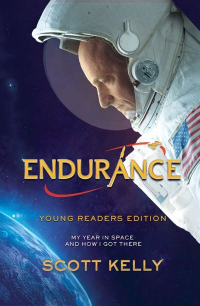 Endurance, Young Readers Edition: My Year In Space And How I Got There by Scott Kelly