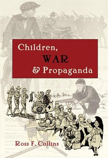 Children, War and Propaganda by Ross F. Collins