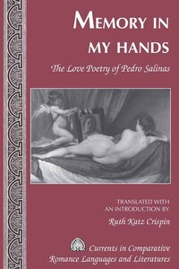 Memory in My Hands: The Love Poetry of Pedro Salinas- Translated with an Introduction by Ruth Katz…