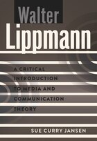 Walter Lippmann: A Critical Introduction to Media and Communication Theory