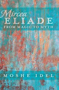 Mircea Eliade: From Magic to Myth
