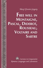 Free Will in Montaigne, Pascal, Diderot, Rousseau, Voltaire and Sartre