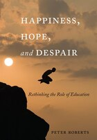Happiness, Hope, and Despair: Rethinking the Role of Education