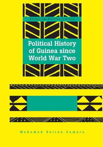 Political History of Guinea since World War Two by Mohamed Saliou Camara