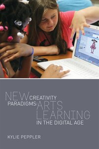 New Creativity Paradigms: Arts Learning in the Digital Age