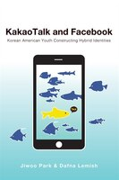 Kakaotalk And Facebook: Korean American Youth Constructing Hybrid Identities