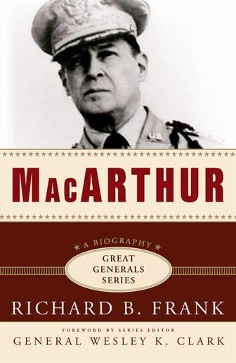MacArthur MP3: A Biography  |  Great Generals Series by Richard B. Frank