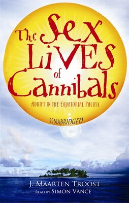 Book The Sex Lives Of Cannibals: Adrift In The Equatorial Pacific by J. Maarten Troost