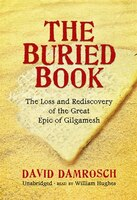 The Buried Book MP3: The Loss and Rediscovery of the Great Epic of Gilgamesh