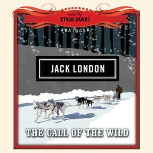 The Call Of The Wild: Classics Read By Celebrities Series by Jack London