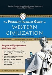 The Politically Incorrect Guide to Western Civilization MP3 by Anthony Esolen
